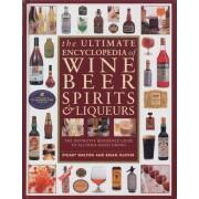 The Ultimate Encyclopedia of Wine, Beer, Spirits & Liqueurs by Stuart Walton