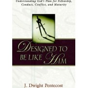 Designed to Be Like Him by Dr J Dwight Pentecost