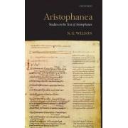 Aristophanea by Fellow and Tutor in Classics (Emeritus) N G Wilson