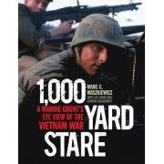 1,000-Yard Stare: A Marine Grunt's Eye View of the Vietnam War