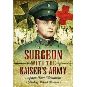 Surgeon with the Kaiser's Army by Stephen Kurt Westmann