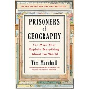 Marshall Prisoners of Geography: Ten Maps That Explain Everything about the World