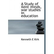 A Study of Ilent Minds, War Studies in Education by Kenneth E Kirk