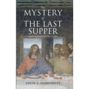 The Mystery of the Last Supper by Colin J. Humphreys