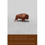 Laws and Societies in the Canadian Prairie West, 1670-1940 by Louis A. Knafla