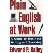 The Plain English Approach to Business Writing by Edward P. Bailey