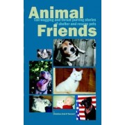 Animal Friends, Tail Wagging and Throat Purring Stories of Shelter and Rescue Pets by Christina Jirak O'Donnell