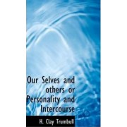 Our Selves and Others or Personality and Intercourse by Henry Clay Trumbull