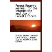 Forest Reserve Manual, for the Information and Use of Forest Officers by United States General Land Office