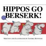 Hippos Go Berserk! by Sandra Boynton