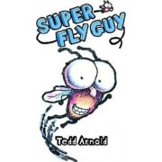 Super Fly Guy by Tedd Arnold