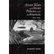 Secret Wars and Secret Policies in the Americas, 1842-1929 by Friedrich E Schuler