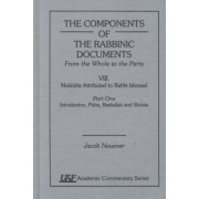 The Components of the Rabbinic Documents from the Whole to the Parts: Mekhilta Attributed to Rabbi Ishmael Introduction Pisha Beshallah and Shirata Vol. VIII, Part I by Jacob Neusner