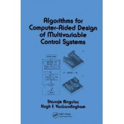 Algorithms for Computer-Aided Design of Multivariable Control Systems by Stanoje Bingulac