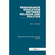 Renaissance Education Between Religion and Politics by Paul F. Grendler