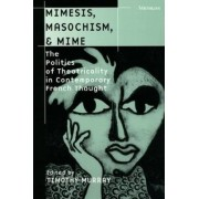 Mimesis, Masochism and Mime by Timothy Murray