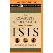 The Complete Infidel's Guide to Isis by Robert Spencer