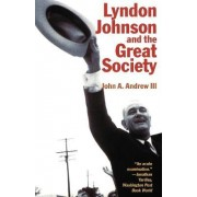 Lyndon Johnson and the Great Society by John A. Andrew