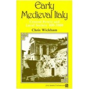 Early Medieval Italy: Central Power and Local Society 400-1000 by Chris Wickham
