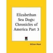 Chronicles of America Vol. 3: Elizabethan Sea Dogs (1921) by William Wood