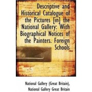 Descriptive and Historical Catalogue of the Pictures [In] the National Gallery by Great Britain National Art Library