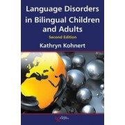 Language Disorders in Bilingual Children and Adults by Kathryn Kohnert