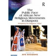 The Public Face of African New Religious Movements in Diaspora by Dr. Afe Adogame