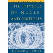 An Introduction to the Physics of Nuclei and Particles by Richard Dunlap