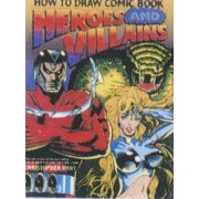 How to Draw Comic Book Heroes and Villains by Chris Hart