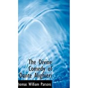 The Divine Comedy of Dante Alighieri by Thomas William Parsons
