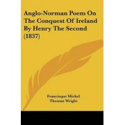 Anglo-Norman Poem On The Conquest Of Ireland By Henry The Second (1837) by Francisque Michel
