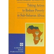 Taking Action to Reduce Poverty in Sub-Saharan Africa by World Bank