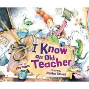 I Know An Old Teacher Library Edition by Anne Bowen