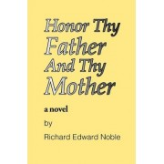 Honor Thy Father and Thy Mother by Richard Edward Noble
