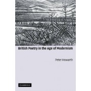 British Poetry in the Age of Modernism by Peter Howarth
