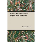 Blends - Their Relation To English Word Formation by Louise Pound