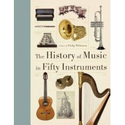 The History of Music in Fifty Instruments by Philip Wilkinson