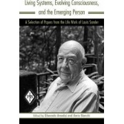 Living Systems, Evolving Consciousness, and the Emerging Person by Louis Sander