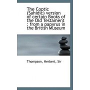The Coptic (Sahidic) Version of Certain Books of the Old Testament by Metford Herbert Thompson
