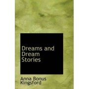 Dreams and Dream Stories by Anna B Kingsford