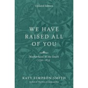 We Have Raised All of You: Motherhood in the South, 1750-1835