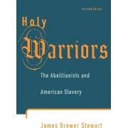 Holy Warriors by Professor James Brewer Stewart