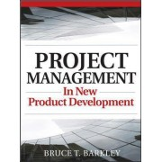 Project Management in New Product Development by Bruce T. Barkley