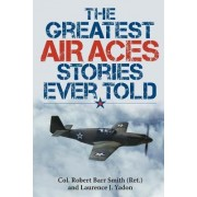 The Greatest Air Aces Stories Ever Told by Robert Barr Smith