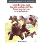 Early Bronze Age Goods Exchange in the Southern Levant by Ianir Milevski