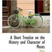 A Short Treatise on the History and Character of Moses by Moses