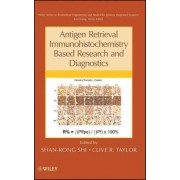 Antigen Retrieval Immunohistochemistry Based Research and Diagnostics by Shan-Rong Shi