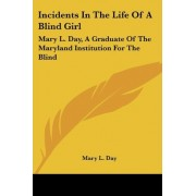 Incidents in the Life of a Blind Girl by Mary L Day