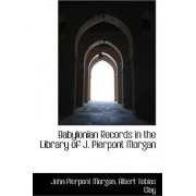 Babylonian Records in the Library of J. Pierpont Morgan by John Pierpont Morgan