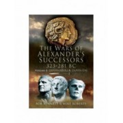 The Wars of Alexander's Successors 323 - 281 BC: Commanders and Campaigns v. 1 by Bob Bennett